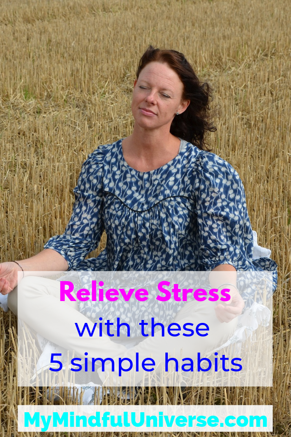 Relieve Stress With These 5 Simple Habits. Running around trying to juggle it all and feeling stressed? Relieve stress with these 5 simple habits that are easy to implement and fit into your day! Try them out today and you will notice a difference #mindfulness #stressrelieve #happylife #MyMindfulUniverse