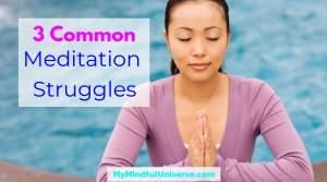 3 Common Meditation Struggles For Beginners We are having a look at 3 common meditation struggles and ways to either avoid or deal with those. Reep the benefits of meditation instead of giving up. #meditation #mindfulness #MyMindfulUniverse #mentalhealth #meditationtips #meditate