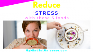 5 foods to reduce stress: Learn more about the 5 foods you can eat to help you reduce stress! This post explains you how these foods can help #healthyliving #reducestress #superfoods #mymindfuluniverse