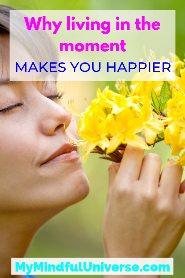 Find out why living in the moment makes you happier. Learn why living in the past or worrying about the future is not good for you and what to do instead. Click to read and start living a happier life #happiness #mentalhealth #mindfulness #MyMindfulUniverse #positivity